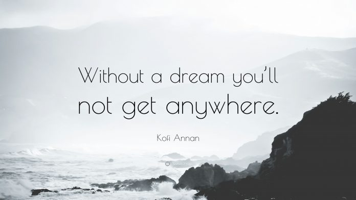 Kofi Annan Quote Without a dream you ll not get anywhere